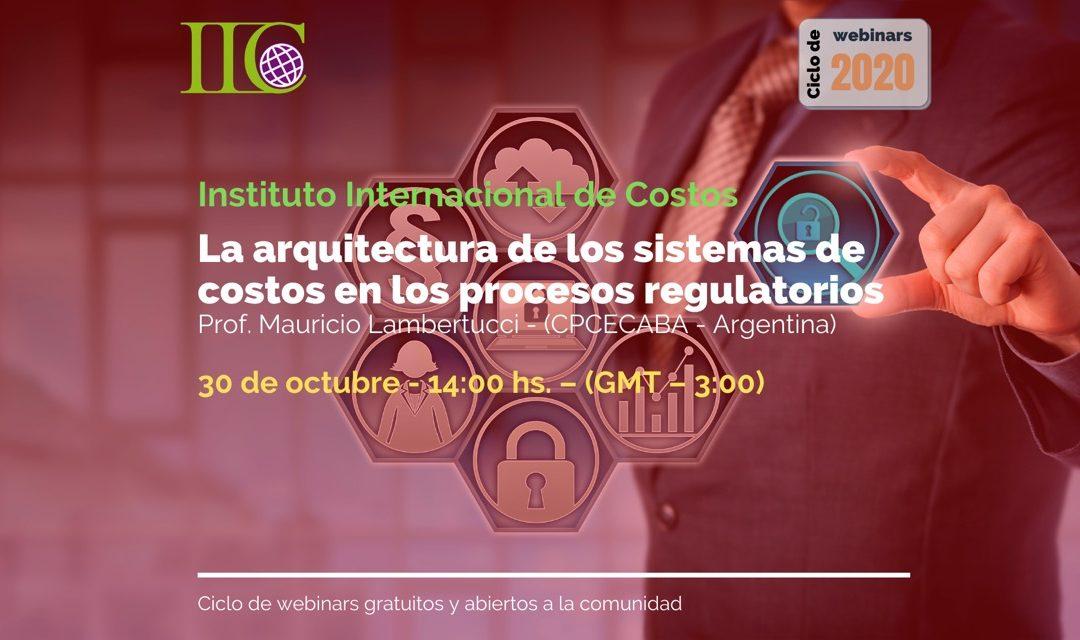 𝘊𝘪𝘤𝘭𝘰 𝘥𝘦 𝘞𝘦𝘣𝘪𝘯𝘢𝘳𝘴 𝘨𝘳𝘢𝘵𝘶𝘪𝘵𝘰𝘴: La arquitectura de los sistemas de costos en los procesos regulatorios (30/10)